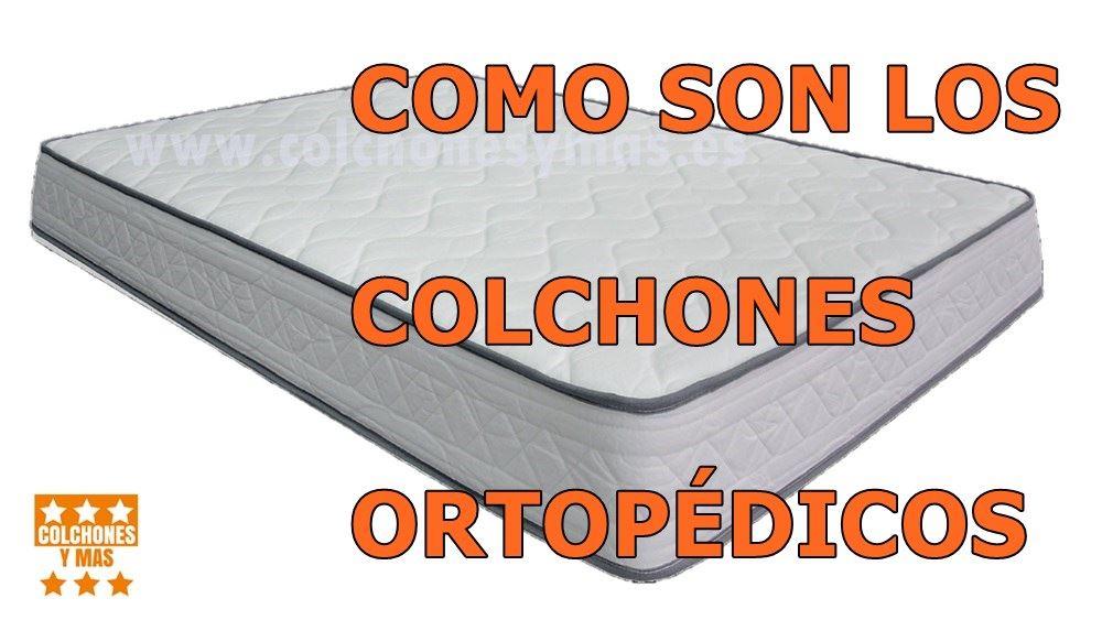 Los Colchones De Viscoelastica Dan Calor.Como Son Los Colchones Ortopedicos Y Tipos Que Hay